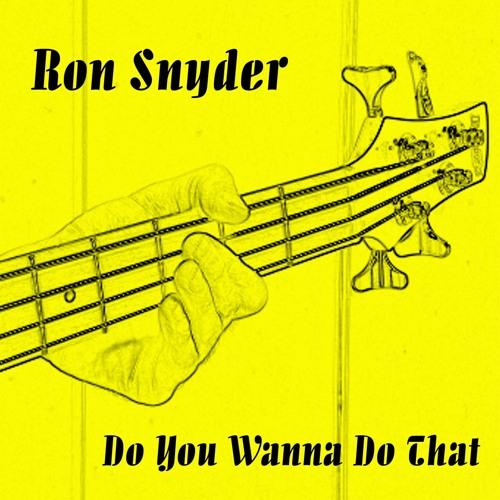 Ron Snyder - Do You Wanna Do That (Original Song)