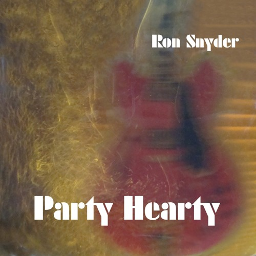 Ron Snyder - Party Hearty (Original Song)