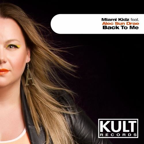 Miami Kidz feat. Alec Sun Drae - Back To Me (ONYC Remix) KULT