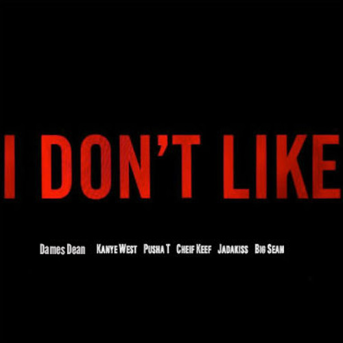 """I Dont like"" - Kanye West Dames Dean Chief Keef Big Sean"