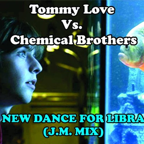 Tommy Love Vs. Chemical Brothers - New Dance For Libra [J.M. Mix]