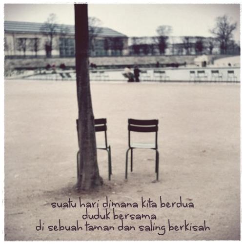 Suatu hari dimana kita berdua duduk bersama di sebuah taman dan saling berkisah