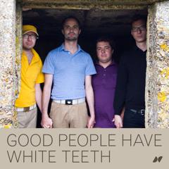 Good People Have White Teeth