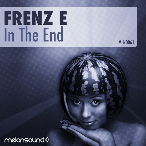 Frenz E - In The End (Original Mix) ***Out on Beatport Now*** [Melonsound]