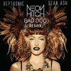 Neon Hitch- Bad Dog [Deptronic & Sean Ash Bootleg]