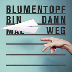BLUMENTOPF - Ich Bin Dann Mal Weg (Tubbe Remix)