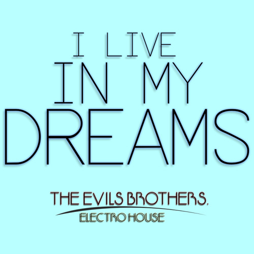 (I LIVE IN MY DREAMS) mix The Evils Brothers