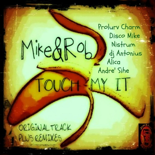 Mike & Rob - Touch My It! (A.Sihe Touch Of Class Mix) OUT NOW ON BEATPORT !!!
