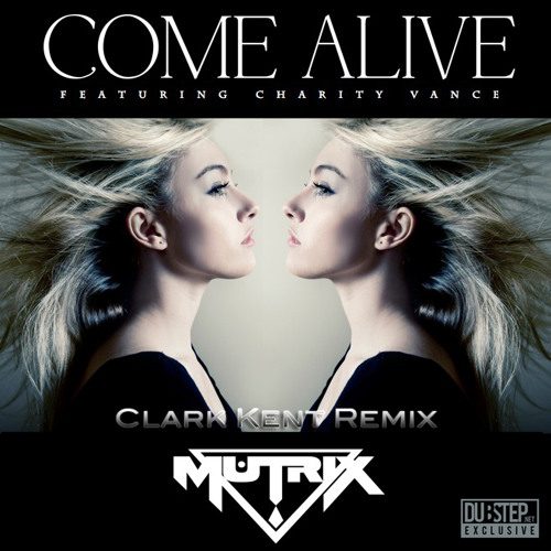 Come Alive by Mutrix ft. Charity Vance (Clark Kent Remix) - Dubstep.NET Exclusive