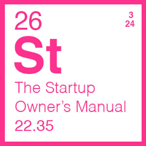 The Startup Owner's Manual: Your Guide To Starting An Economic Revolution