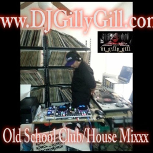 DJ Gilly Gill 80s 90s Club Mix House Edition 1