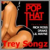 Trey Songz - Pop That Remix (Rick Ross, Drake, Lil Wayne)