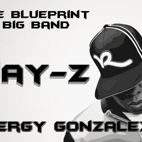 The blueprint big band jay z sergygonzalez3 by cookincream the blueprint big band jay z sergygonzalez3 by cookincream cookin cream free listening on soundcloud malvernweather Image collections