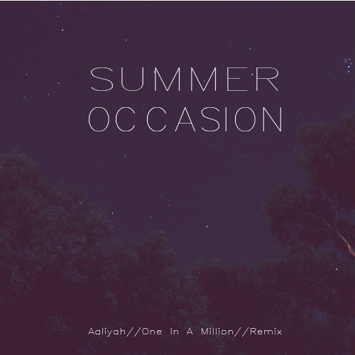 Aaliyah- One In A Million (Summer Occasion Remix)