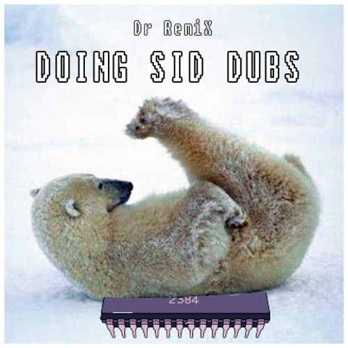 Dr RemiX - DOING SID DUBS - 8-BIT DUB REGGAE