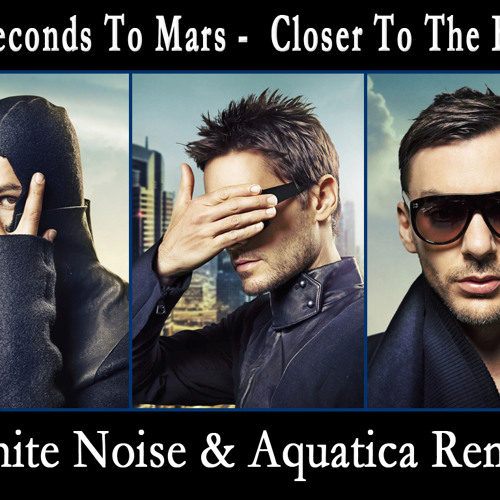 30 Seconds to Mars - Closer To The Edge (White Noise & Aquatica Remix) Free Download