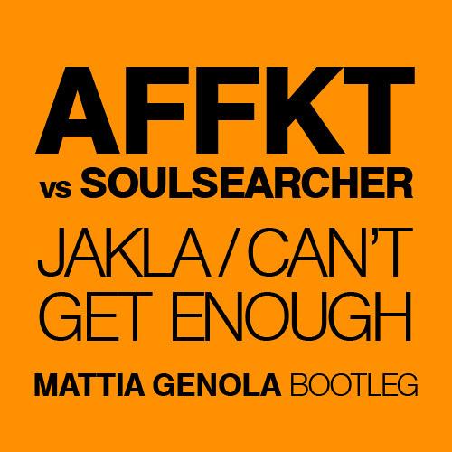 AFFKT vs SOULSEARCHER - Jakla / Can't get enough (Mattia Genola Bootleg)