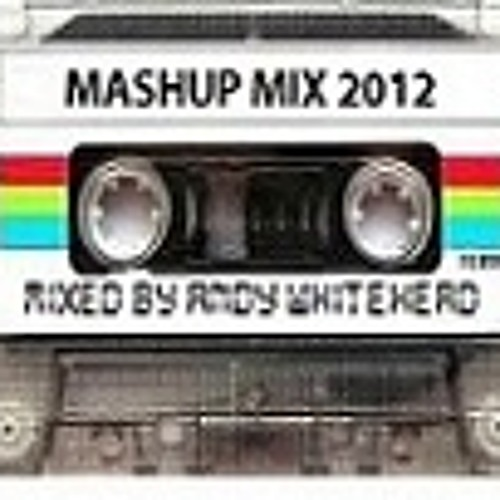 Mashup Mix 2012 Mixed By Andy Whitehead