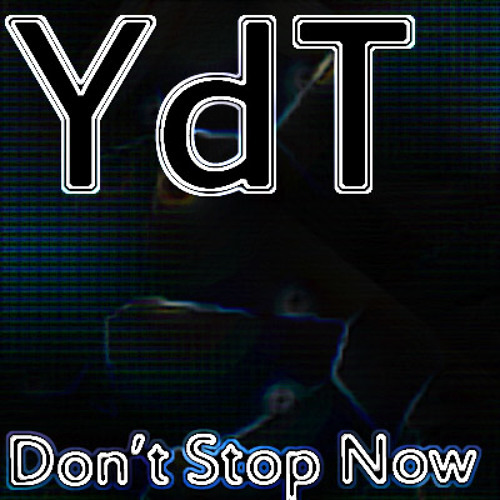 YdT - Don't stop now