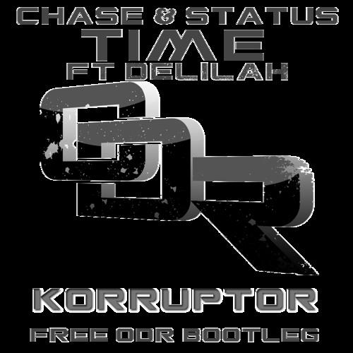 Chase & Status - Time ft. Delilah - Korruptor - Bootleg - ODR-FREE