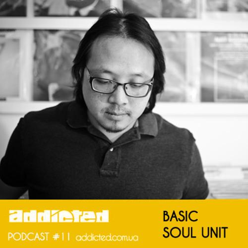 Basic Soul Unit - Addicted Podcast #11