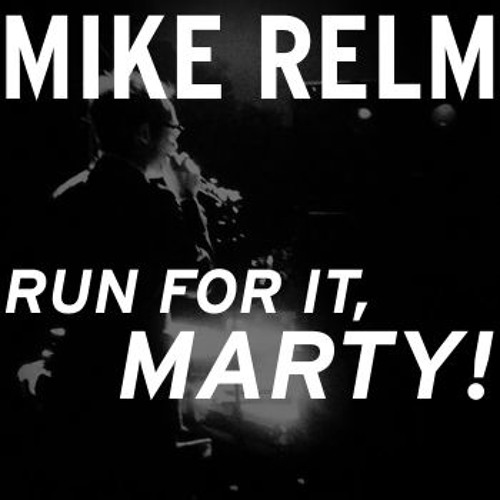 Mike Relm - RUN FOR IT, MARTY!