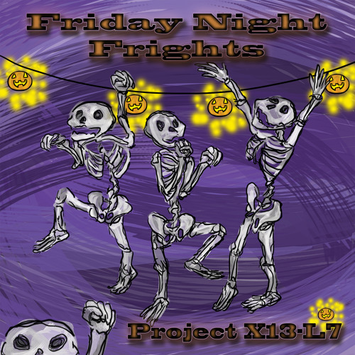 Friday Night Frights by Project X13-L7