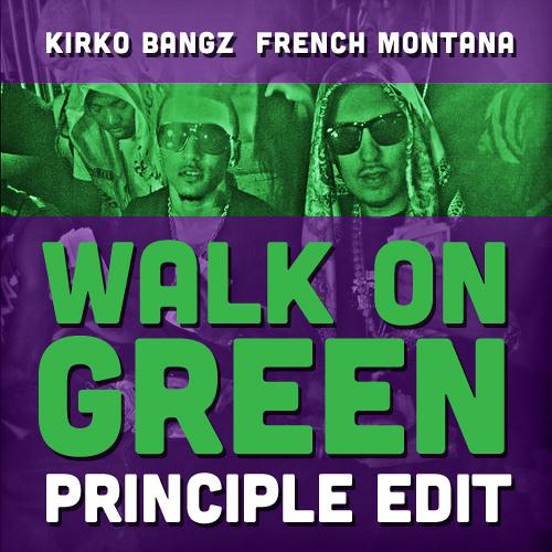 Kirko Bangz & French Montana - Walk On Green (Principle Edit)