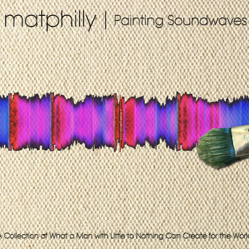 matphilly Presents: Painting Soundwaves [FREE DOWNLOAD!]