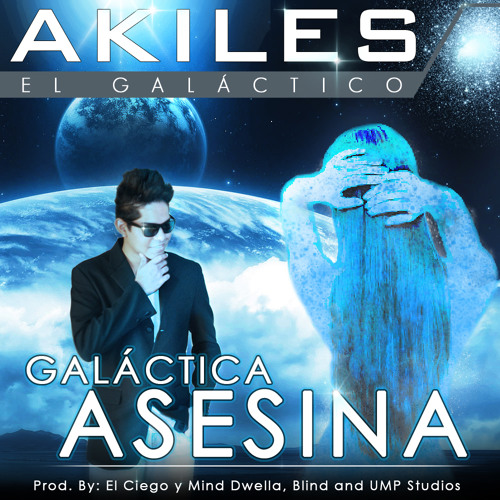Akiles - Galáctica Asesina(Prod by. El Ciego Blind Studio, UMP Studio, Mind Dwella 2012)