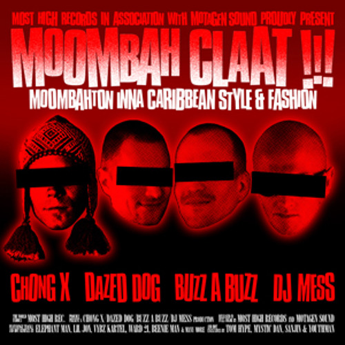Chong X & Dazed Dog & Buzz A Buzz & Dj MeSs - Moombah Claat Mix