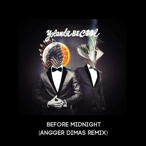 Yolanda Be Cool - Before Midnight (Angger Dimas Remix)