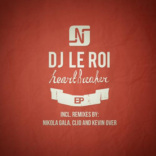 Dj Le Roi - Heartbreaker EP (Nikola Gala, Kevin over, Clio Remixes) - Noir Music