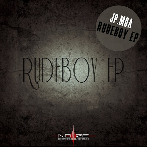 Jp.Moa - Rudeboy Bass (Original Mix) OUT NOW [NOIZE] [Rudeboy E.P]