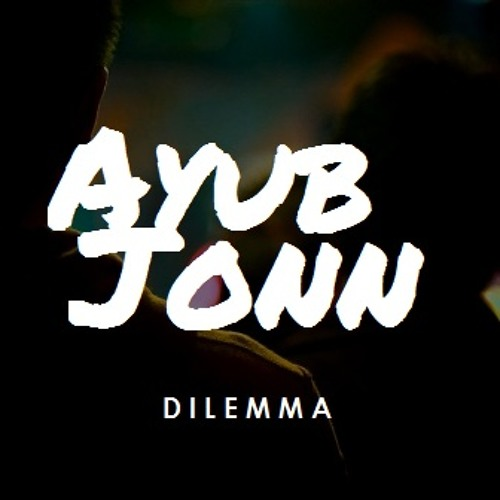 Ayub Jonn - Dilemma