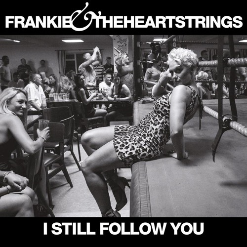 Frankie & The Hearstrings - I Still Follow You