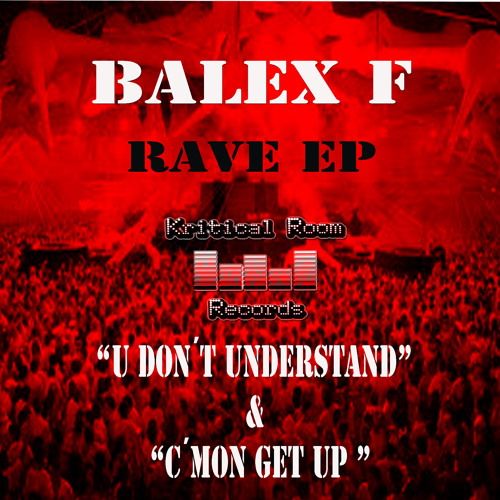 Balex F - U Don´t Understand (Rave EP) (Out Now) Kritical Room Records