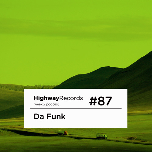 Highway Podcast #87 — Da Funk