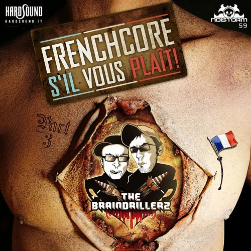 The Braindrillerz - Frenchcore S'il Vous Plait Part 3 - Official Anthem [Cutted]  [NOISTORM #59]