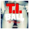 T.I. - Ball feat Lil Wayne [Explicit]