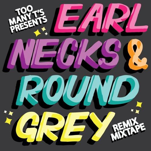 Earl Necks & Round Grey - Remix Mixtape [FREE DOWNLOAD]