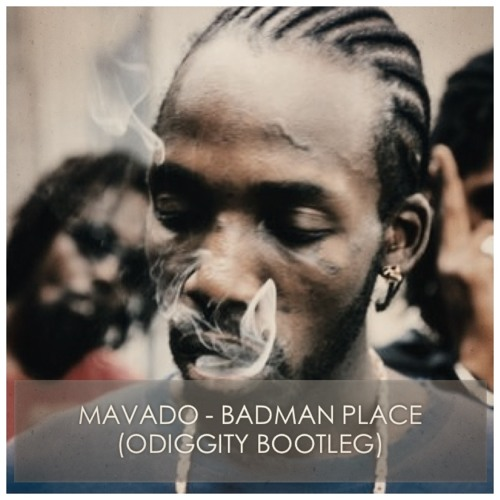 Mavado - Badman Place (Odiggity bootleg) [FREE DOWNLOAD]