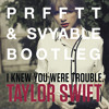 I Knew You Were Trouble. (PRFFTT & Svyable Bootleg)