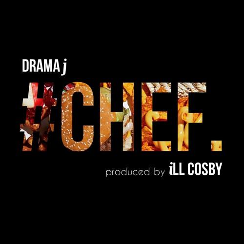 "DRAMAj- ""#CHEF"" (prod. iLL Cosby)"