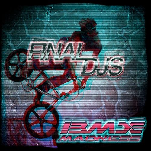 Final DJs - BMX Madness *Free DL*