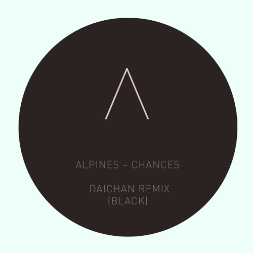 Alpines - Chances (Daichan Remix - Black)