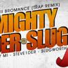 Bromance (Mighty-1der-Slug Trap Mix)