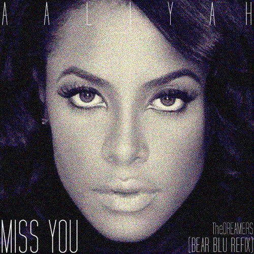 Aaliyah - Miss You (Bear Blu Refix)