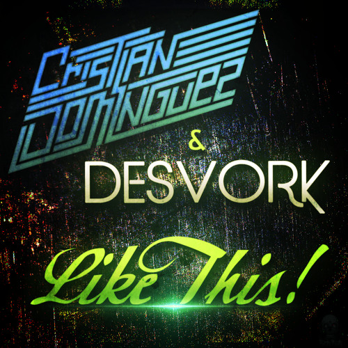 Dj Cristian Domínguez & Desvork - Like this (Original Mix) [FREE DOWNLOAD IN DESCRIPTION]