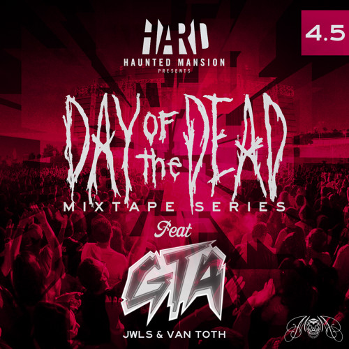HARD Day of the Dead mixtape #4.5: GTA (JWLS & Van Toth)